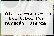Alerta ?verde? En Los Cabos Por <b>huracán</b> ?<b>Blanca</b>?