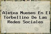 <b>Aletxa Mueses</b> En El Torbellino De Las Redes Sociales