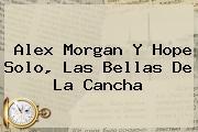 <b>Alex Morgan</b> Y Hope Solo, Las Bellas De La Cancha