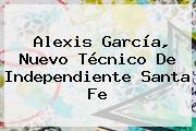 <b>Alexis García</b>, Nuevo Técnico De Independiente Santa Fe