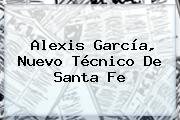 <b>Alexis García</b>, Nuevo Técnico De Santa Fe