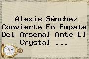 Alexis Sánchez Convierte En Empate Del <b>Arsenal</b> Ante El Crystal <b>...</b>