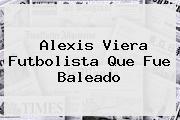 <b>Alexis Viera</b> Futbolista Que Fue Baleado