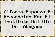 Alfonso Esparza Es Reconocido Por El Instituto Del <b>Día Del Abogado</b>