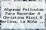 Algunas Películas Para Recordar A <b>Christina Ricci</b> O Merlina, La Niña ...