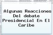 Algunas Reacciones Del <b>debate</b> Presidencial En El <b>Caribe</b>
