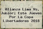 Alianza Lima Vs. Junior: Este Jueves Por La <b>Copa Libertadores 2018</b>