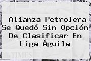 Alianza Petrolera Se Quedó Sin Opción De Clasificar En <b>Liga Águila</b>
