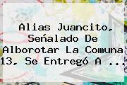 <b>Alias Juancito</b>, Señalado De Alborotar La Comuna 13, Se Entregó A ...