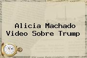 <b>Alicia Machado</b> Video Sobre Trump
