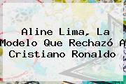 <b>Aline Lima</b>, La Modelo Que Rechazó A Cristiano Ronaldo