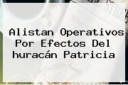 Alistan Operativos Por Efectos Del <b>huracán Patricia</b>