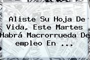 Aliste Su Hoja De Vida, Este Martes Habrá Macrorrueda De <b>empleo</b> En <b>...</b>