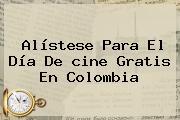 Alístese Para El Día De <b>cine Gratis</b> En Colombia