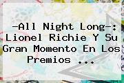 ?All Night Long?: <b>Lionel Richie</b> Y Su Gran Momento En Los Premios <b>...</b>