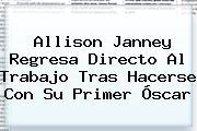 <b>Allison Janney</b> Regresa Directo Al Trabajo Tras Hacerse Con Su Primer Óscar