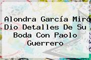 Alondra García Miró Dio Detalles De Su Boda Con <b>Paolo Guerrero</b>
