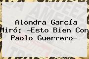 Alondra García Miró: ?Esto Bien Con <b>Paolo Guerrero</b>?