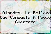 Alondra, La Belleza Que Consuela A <b>Paolo Guerrero</b>