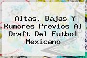 Altas, Bajas Y Rumores Previos Al <b>Draft</b> Del Futbol Mexicano