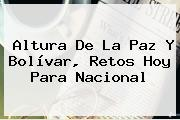 Altura De La Paz Y Bolívar, Retos Hoy Para <b>Nacional</b>