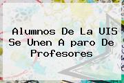 Alumnos De La UIS Se Unen A <b>paro De Profesores</b>