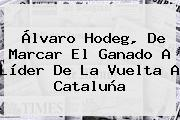 <b>Álvaro Hodeg</b>, De Marcar El Ganado A Líder De La Vuelta A Cataluña