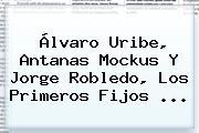 <b>Álvaro Uribe</b>, Antanas Mockus Y Jorge Robledo, Los Primeros Fijos ...