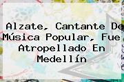 <b>Alzate</b>, Cantante De Música Popular, Fue Atropellado En Medellín