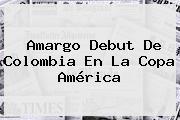 Amargo Debut De <b>Colombia</b> En La Copa América