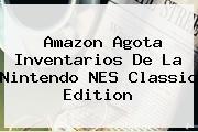 Amazon Agota Inventarios De La Nintendo <b>NES Classic Edition</b>