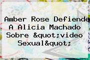Amber Rose Defiende A <b>Alicia Machado</b> Sobre &quot;video Sexual&quot;
