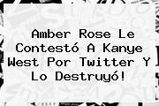 <b>Amber Rose</b> Le Contestó A Kanye West Por Twitter Y Lo Destruyó!