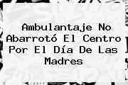 Ambulantaje No Abarrotó El Centro Por El <b>Día De Las Madres</b>