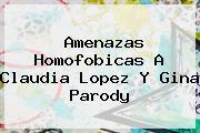 Amenazas Homofobicas A Claudia Lopez Y <b>Gina Parody</b>