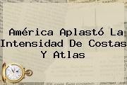 <b>América</b> Aplastó La Intensidad De Costas Y <b>Atlas</b>