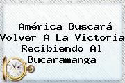 América Buscará Volver A La Victoria Recibiendo Al Bucaramanga