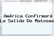 América Confirmará La Salida De <b>Matosas</b>
