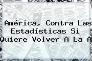 <b>América</b>, Contra Las Estadísticas Si Quiere Volver A La A
