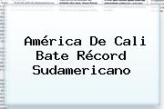 <b>América De Cali</b> Bate Récord Sudamericano