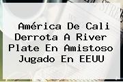 <b>América De Cali</b> Derrota A River Plate En Amistoso Jugado En EEUU