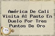 <b>América De Cali</b> Visita Al Pasto En Duelo Por Tres Puntos De Oro