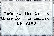 <b>América</b> De Cali <b>vs Quindío</b> Transmisión EN VIVO