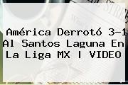<b>América</b> Derrotó 3-1 Al <b>Sant</i>os</b> Laguna En La Liga MX | VIDEO