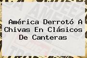 <b>América</b> Derrotó A <b>Chivas</b> En Clásicos De Canteras