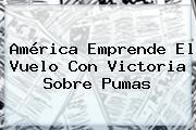 América Emprende El Vuelo Con Victoria Sobre <b>Pumas</b>