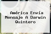 América Envía Mensaje A <b>Darwin Quintero</b>
