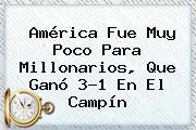 América Fue Muy Poco Para <b>Millonarios</b>, Que Ganó 3-1 En El Campín