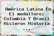 América Latina En El <b>medallero</b>: Colombia Y Brasil Hicieron Historia ...