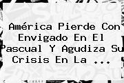 América Pierde Con Envigado En El Pascual Y Agudiza Su Crisis En La ...